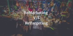 Comparison of Remarketing and Retargeting Services