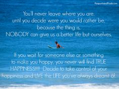 You'll never leave where you are until you decide where  you would rather be... #LiveTheLife  www.passportsandprada.com