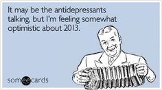 It may be the antidepressants talking, but I'm feeling somewhat optimistic about 2013.