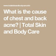 What is the cause of chest and back acne? | Total Skin and Body Care #acnechest