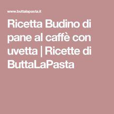 Ricetta Budino di pane al caffè con uvetta | Ricette di ButtaLaPasta