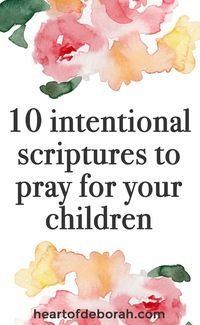 "Here are 10 scriptures to pray over your children. Share with your kids the encouraging verses and let them know ""I Prayed For You."""