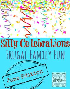 Silly Celebrations – Frugal Family Fun in June