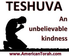 Teshuva/Repentance: An Unbelievable Kindness from God