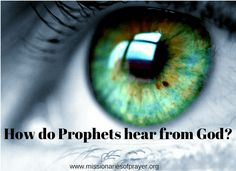 How do Prophets hear from God?  Prophetic Series Part 3 https://www.missionariesofprayer.org/2018/06/how-do-prophets-hear-from-god-prophetic-series-part-3/