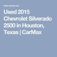 Used 2015 Chevrolet Silverado 2500 in Houston, Texas | CarMax