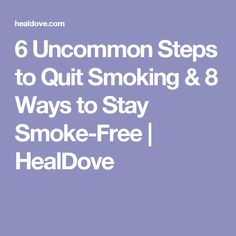 6 Uncommon Steps to Quit Smoking & 8 Ways to Stay Smoke-Free | HealDove