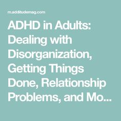 ADHD in Adults: Dealing with Disorganization, Getting Things Done, Relationship Problems, and Adhd Relationships, Relationship Problems, Adhd Medication, Adhd Brain, Adhd Help, Adhd Diet, Adhd Strategies, Attention Deficit Disorder, Adhd Symptoms
