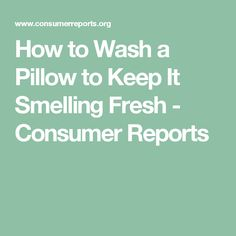 How to Wash a Pillow to Keep It Smelling Fresh - Consumer Reports