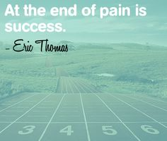 """At the end of pain is success."" - Eric Thomas http://sm.make-the-shift.com"