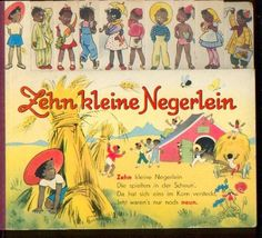 Zehn Kleine Negerlein - German children's book and one of the first books I remember my mother reading to me. Loved it, was one of my favorites. Would it be considered racist now? I don't know, but we definitely didn't view it that way back then.