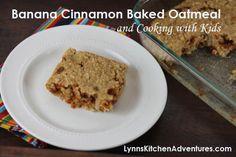 Banana Cinnamon Baked Oatmeal and Cooking with Kids