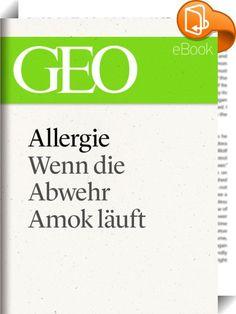 Allergie: Wenn die Abwehr Amok läuft (GEO eBook Single)    :  Allergien - schon jeder dritte Europäer leidet unter ihnen. Und sie breiten sich rasant weiter aus. Die Wissenschaft geht nun neue Wege und verspricht bessere Rezepte für Vorbeugung und Therapie. Ein dreiteiliger GEO-Report zum Stand der Medizin und der Forschung. Plus Tipps: Was sich zu wissen lohnt und wo guter Rat zu finden ist.  Die großen Themen der Zeit sind manchmal kompliziert. Aber oft genügt schon eine ausführliche...
