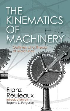 """Read """"The Kinematics of Machinery Outlines of a Theory of Machines"""" by Franz Reuleaux available from Rakuten Kobo. This classic work explores the kinematics of machinery, chronicling the discovery and application of principles underlyi. Mechanical Engineering Design, Aerospace Engineering, Mechanical Design, Electrical Engineering, What Is Technology, Ex Machina, Science, Machine Design, Marketing Digital"""