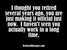 Retirement messages can be difficult to write. Finding the best wording for your retirement saying will be easier with these suggestions. Funny Retirement Messages, Retirement Pictures, Retirement Party Themes, Retirement Wishes, Retirement Quotes, Early Retirement, Funny Quotes, Funny Humor, Cards Against Humanity