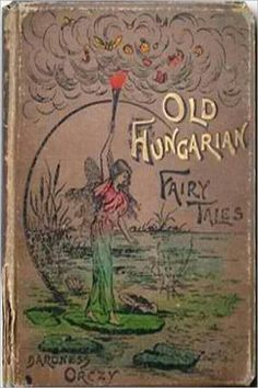"michaelmoonsbookshop: "" Old Hungarian Fairy Tales Translated by Baroness Orczy 1895 perhaps better known for her later works about the Scarlet Pimpernel "" Vintage Book Covers, Vintage Children's Books, Old Books, Antique Books, Vintage Library, Vintage Ephemera, Book Cover Art, Book Art, Pixie"