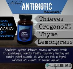 Natural Antibiotic that works!  Does not kill good gut bacteria.  Thieves, Oregano super blend, Thyme, Lemongrass.  Reinforces systemic defenses, creates unfriendly terrain for yeast/fungus, promotes healthy respiratory function, and contains potent essential oils which are rich in thymol, carvacrol, and eugenol for immune support.  Heartfelt Hullabaloo