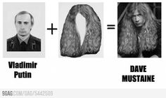 Putin = Dave Mustaine