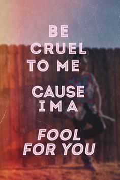 Be cruel to me cause I'm a fool for you (Arctic Monkeys) Suck It And See