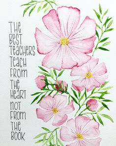 The best teachers teach from the heart. Watercolor flowers.