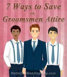 Groomsmen Attire: ways to save money for the guys, plus a good idea for the groom's tuxedo or suit. | #MyOnlineWeddingHelp MyOnlineWeddingHelp.com