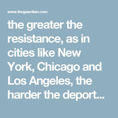 the greater the resistance, as in cities like New York, Chicago and Los Angeles, the harder the deportation. Bullies back down when there's a lot of people pushing – they prefer easy targets. There has never before been a greater need for our white and black allies, our brothers and sisters in solidarity, to come out.