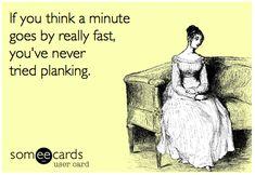 Omg yes two minute plank feels like an eternity in itself! fitness humor