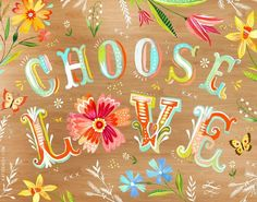 Choose love Artwork by Katie Daisy (www.KatieDaisy.com)