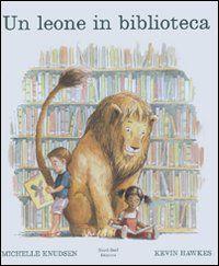 libri per bambini e fantasia: UN LEONE IN BIBLIOTECA