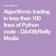 Algorithmic trading in less than 100 lines of Python code - O'Reilly Media