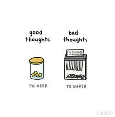 Keep the good thoughts, shred the rest.