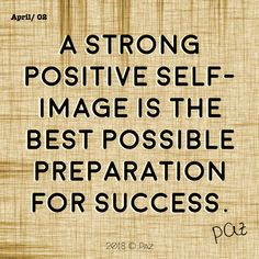 A strong positive self-image is the best possible preparation for success.   #Paz #Gratitude #Blessings #Happy #MovingForward #awakening #changes #soul #consciousness #mantra #quotes #motivation #beBetter #changes #goals