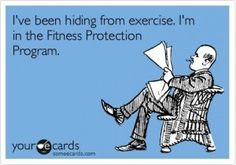 I've been hiding from exercise. I'm in the Fitness Protection Program. LOL. #NoGymNoExcuse
