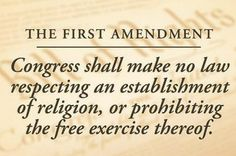 "US Bill of Rights - Amendment I  ""Congress shall make no law respecting an establishment of religion, or prohibiting the free exercise thereof; or abridging the freedom of speech, or of the press; or the right of the people peaceably to assemble, and to petition the Government for a redress of grievances."""