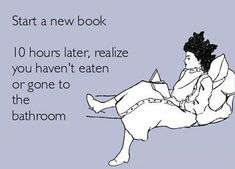 ✓ Start a new book. 10 hours later, realize you haven't eaten or gone to the bathroom.