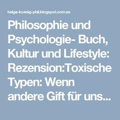 Philosophie und Psychologie- Buch, Kultur und Lifestyle: Rezension:Toxische Typen: Wenn andere Gift für uns sind und was wir dagegen tun können (Taschenbuch)