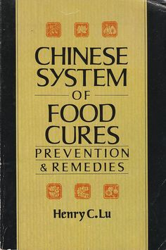 Chinese System of Food Cures Prevention & Remedies by Henry C. Lu 1986