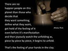 #AbrahamHicksQuote #DeliberateCreation #HandsInTheClay