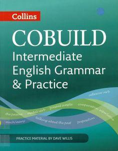 Collins cobuild intermediate English grammar / practice material by Dave Willis London : Harper Collins, 2011