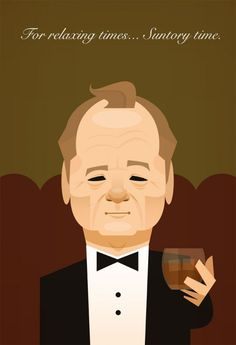 """""""For relaxing times, Santory time."""" Bill Murray caricature from Lost in translation."""