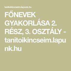 FŐNEVEK GYAKORLÁSA 2. RÉSZ, 3. OSZTÁLY - tanitoikincseim.lapunk.hu