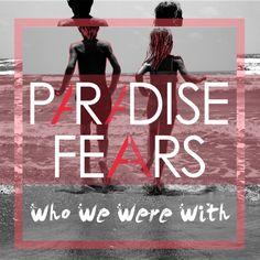 "Idolator - Paradise Fears' ""Who We Were With"": Idolator Premiere -- it's amazing"