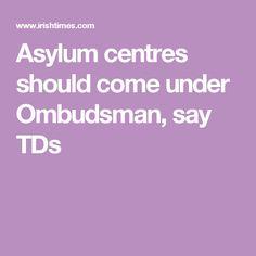 Asylum centres should come under Ombudsman, say TDs