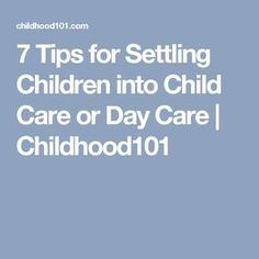 7 Tips for Settling Children into Child Care or Day Care   Childhood101