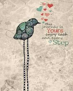 Enjoy every step of your life