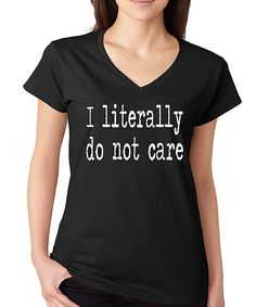 Look what I found on #zulily! SignatureTshirts Black 'I Literally Do Not Care' V-Neck Tee by SignatureTshirts #zulilyfinds