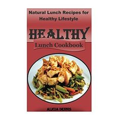 Healthy Lunch Cookbook: Natural Lunch Recipes for Healthy Lifestyle (Healthy recipes for kids,Healthy diet recipes,Healthy Lunch recipes,Eating for ... food diet,Natural Eating) (Volume 1) -- Learn more by visiting the image link.