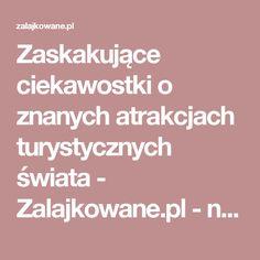 Zaskakujące ciekawostki o znanych atrakcjach turystycznych świata - Zalajkowane.pl - najlepsze informacje z sieci. Filmy, zdjęcia, newsy, ciekawostki!