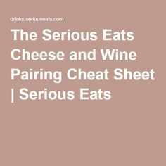 The Serious Eats Cheese and Wine Pairing Cheat Sheet | Serious Eats
