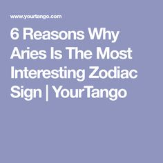 6 Reasons Why Aries Is The Most Interesting Zodiac Sign | YourTango